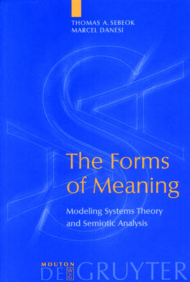 The Forms of Meaning: Modeling Systems Theory and Semiotic Analysis