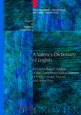 A Valency Dictionary of English: A Corpus-Based Analysis of the Complementation Patterns of English Verbs, Nouns and Adjectives