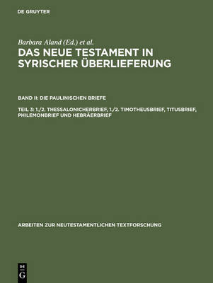 Das Neue Testament in Syrischer Uberlieferung: Part 3: 1/2 Thessaloniclonicherbrief, 1/2 Timotheusbrief, Titusbrief, Philomenbrief Und Hebraerbrief: Vol II: Die Paulinischen Briefe
