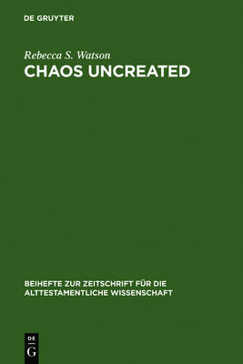"""Chaos Uncreated: A Reassessment of the Theme of """"Chaos"""" in the Hebrew Bible"""