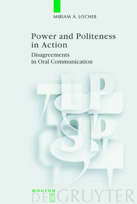 Power and Politeness in Action: Disagreements in Oral Communication