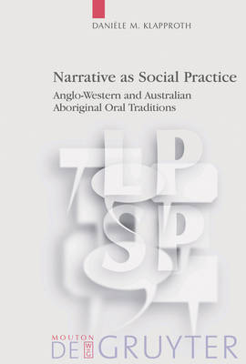 Narrative as Social Practice: Anglo-Western and Australian Aboriginal Oral Traditions