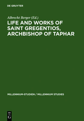 Life and Works of Saint Gregentios, Archbishop of Taphar: Introduction, Critical Edition and Translation