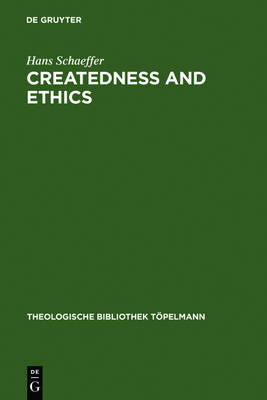 Createdness and Ethics: The Doctrine of Creation and Theological Ethics in the Theology of Colin E. Gunton and Oswald Bayer