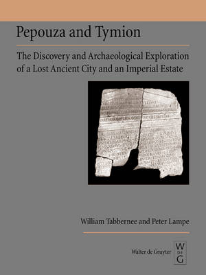 Pepouza and Tymion: The Discovery and Archaeological Exploration of a Lost Ancient City and an Imperial Estate