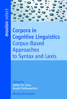 Corpora in Cognitive Linguistics: Corpus-Based Approaches to Syntax and Lexis