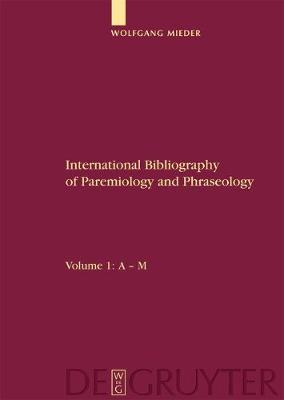 International Bibliography of Paremiology and Phraseology: Volume 1: A - M.