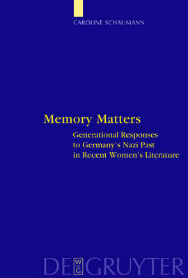 Memory Matters: Generational Responses to Germany's Nazi Past in Recent Women's Literature