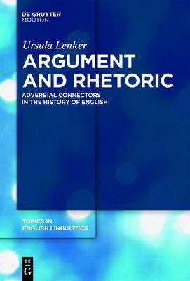 Argument and Rhetoric: Adverbial Connectors in the History of English