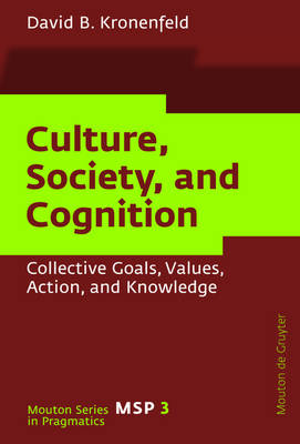Culture, Society, and Cognition: Collective Goals, Values, Action, and Knowledge