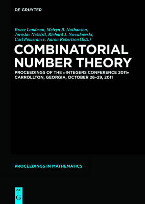 "Combinatorial Number Theory: Proceedings of the ""Integers Conference 2011"", Carrollton, Georgia, USA, October 26-29, 2011"