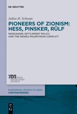 Pioneers of Zionism: Hess, Pinsker, Rulf: Messianism, Settlement Policy, and the Israeli-Palestinian Conflict