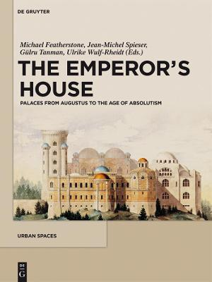 The Emperor's House: Palaces from Augustus to the Age of Absolutism