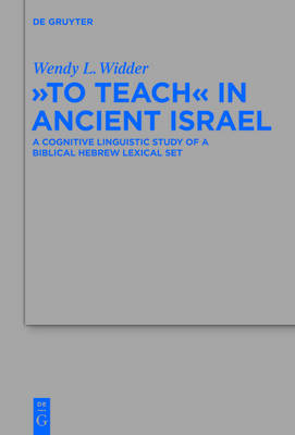 """To Teach"" in Ancient Israel: A Cognitive Linguistic Study of a Biblical Hebrew Lexical Set"