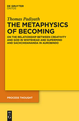 The Metaphysics of Becoming: On the Relationship between Creativity and God in Whitehead and Supermind and Sachchidananda in Aurobindo