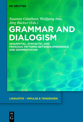 Grammar and Dialogism: Sequential, Syntactic, and Prosodic Patterns between Emergence and Sedimentation