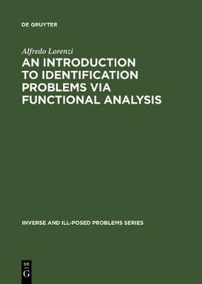 Inverse and Ill-Posed Problems Series, an Introduction to Identification Problems Via Functional Analysis