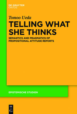 Telling What She Thinks: Semantics and pragmatics of propositional attitude reports