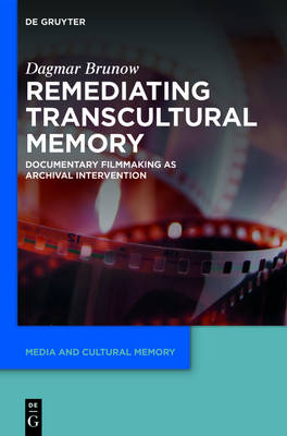 Remediating Transcultural Memory: Documentary Filmmaking as Archival Intervention