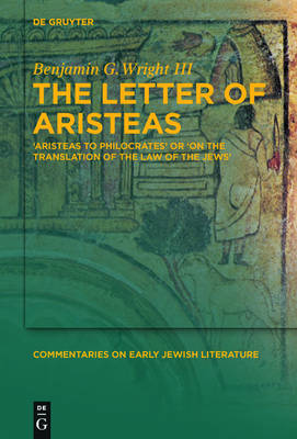 The Letter of Aristeas: 'Aristeas to Philocrates' or 'On the Translation of the Law of the Jews'