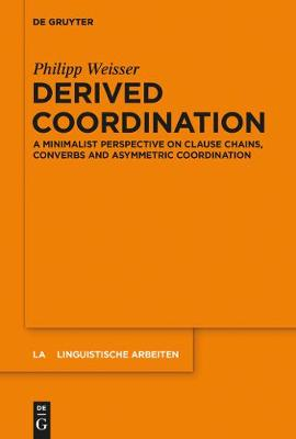 Derived Coordination: A Minimalist Perspective on Clause Chains, Converbs and Asymmetric Coordination