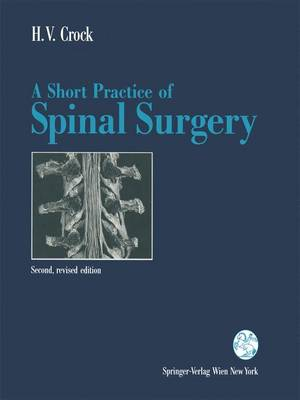 A Short Practice of Spinal Surgery: With a Contribution on Medical Aspects in the Management of Spinal Surgical Patients by Bryan P.Galbally