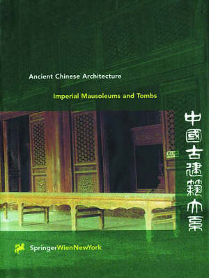 Ancient Chinese Architecture: Vol 3: Imperial Mausoleums and Tombs