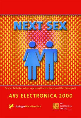 Next Sex: Sex in the Age of Its Procreative Superfluousness. Sex Im Zeitalter Seiner Reproduktionstechnischen Uberflussigkeit