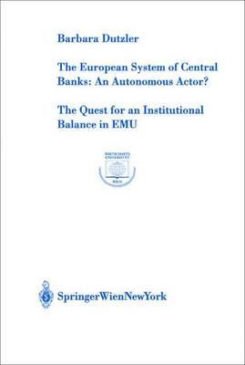 The European System of Central Banks, An Autonomous Actor?: The Quest for an Institutional Balance in EMU: v. 22
