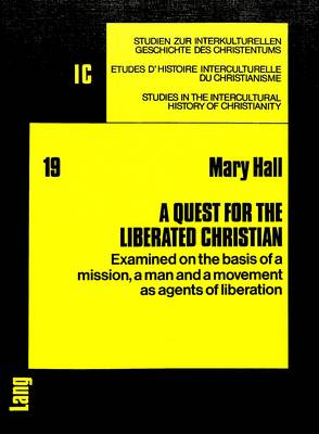 Quest for the Liberated Christian: Examined on the Basis of a Mission, a Man and a Movement as Agents of Liberation