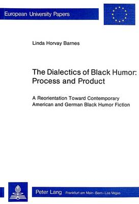 Dialectics of Black Humor - Process and Product: Reorientation Toward Contemporary American and German Black Humour Fiction