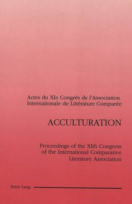 Acculturation: Proceedings of the XIth Congress of the International Comparative Literature Association