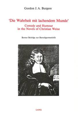 """""""Wahrheit mit Lachendem Munde"""": Comedy and Humour in the Novels of Christian Weise"""