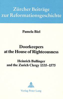 Doorkeepers at the House of Righteousness: Heinrich Bullunger and the Zurich Clergy, 1535-1575