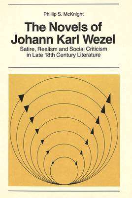 Novels of Johann Karl Wezel: Satire, Realism and Social Criticism in Late 18th Century Literature
