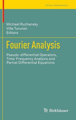 Fourier Analysis: Pseudo-differential Operators, Time-Frequency Analysis and Partial Differential Equations