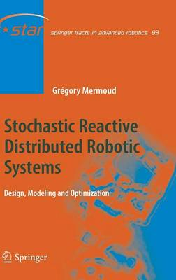 Stochastic Reactive Distributed Robotic Systems: Design, Modeling and Optimization