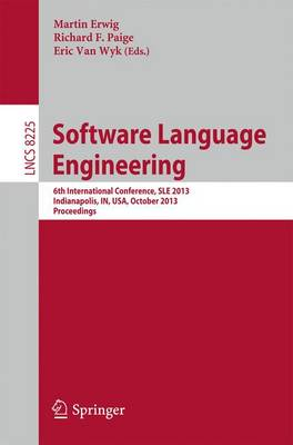 Software Language Engineering: 6th International Conference, SLE 2013, Indianapolis, IN, USA, October 26-28, 2013. Proceedings