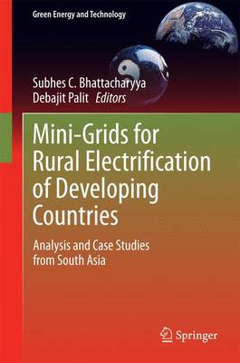Mini-Grids for Rural Electrification of Developing Countries: Analysis and Case Studies from South Asia