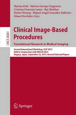 Clinical Image-Based Procedures. Translational Research in Medical Imaging: Second International Workshop, CLIP 2013, Held in Conjunction with MICCAI 2013, Nagoya, Japan, September 22, 2013, Revised Selected Papers