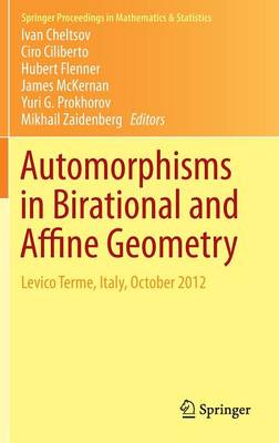Automorphisms in Birational and Affine Geometry: Levico Terme, Italy, October 2012