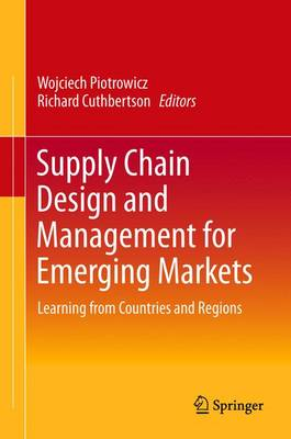 Supply Chain Design and Management for Emerging Markets: Learning from Countries and Regions