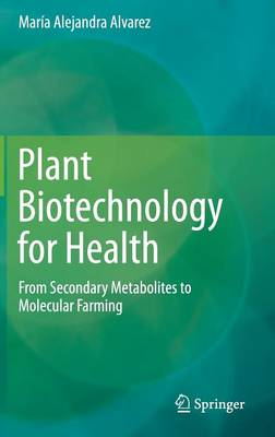 Plant Biotechnology for Health: From Secondary Metabolites to Molecular Farming