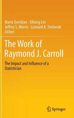 The Work of Raymond J. Carroll: The Impact and Influence of a Statistician