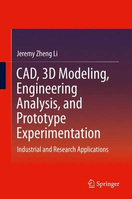 CAD, 3D Modeling, Engineering Analysis, and Prototype Experimentation: Industrial and Research Applications
