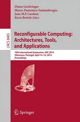 Reconfigurable Computing: Architectures, Tools, and Applications: 10th International Symposium, ARC 2014, Vilamoura, Portugal, April 14-16, 2014. Proceedings