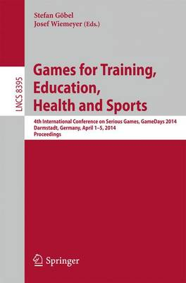 Games for Training, Education, Health and Sports: 4th International Conference on Serious Games, GameDays 2014, Darmstadt, Germany, April 1-5, 2014. Proceedings