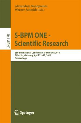 S-BPM ONE -- Scientific Research: 6th International Conference, S-BPM ONE 2014, Eichstatt, Germany, April 22-23, 2014, Proceedings