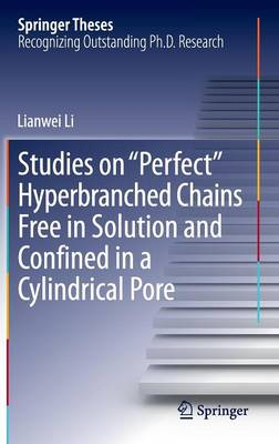 """Studies on """"Perfect"""" Hyperbranched Chains Free in Solution and Confined in a Cylindrical Pore"""