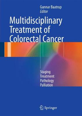 Multidisciplinary Treatment of Colorectal Cancer: Staging - Treatment - Pathology - Palliation